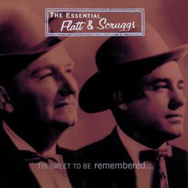 'Tis Sweet To Be Remembered: The Essential Flatt & Scruggs 1997 Flatt & Scruggs