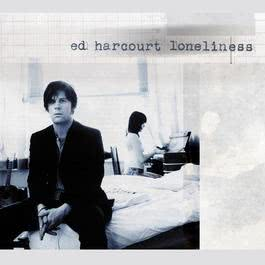 Loneliness 2005 Ed Harcourt
