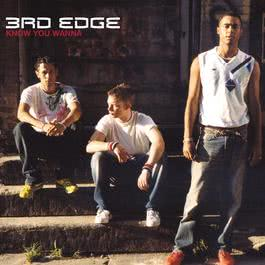 Know You Wanna 2003 3rd Edge
