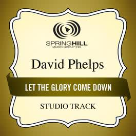 Let The Glory Come Down 2011 David Phelps