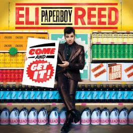 "Come And Get It 2010 Eli ""Paperboy"" Reed"