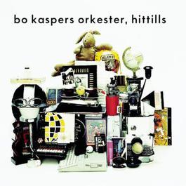 Bo Kaspers Orkester - Hittills 2011 Bo Kaspers Orkester