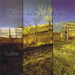 Nuclear. Sad. Nuclear 2005 The Number Twelve Looks Like You