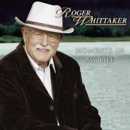 Moments In My Life 2010 Roger Whittaker