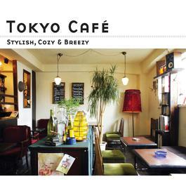 Tokyo Cafe -Stylish, Cozy & Breezy- 2007 Various Artists