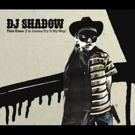 This Time (I'm Gonna Try It My Way) 2006 DJ Shadow