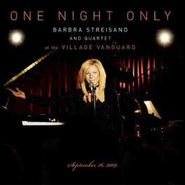 One Night Only Barbra Streisand and Quartet at the Village Vanguard September 26, 2009 2010 Barbra Streisand