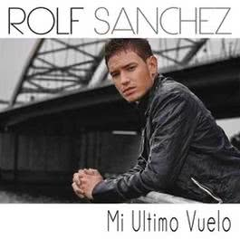 Mi Ultimo Vuelo 2012 Rolf Sanchez