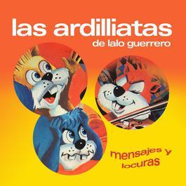 Mensajes Y Locuras 2006 Las Ardillitas De Lalo Guerrero
