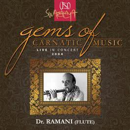 Gems Of Carnatic Music – Live In Concert 2004 – Dr. N. Ramani 2011 Dr. N. Ramani