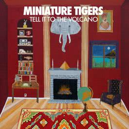 Tell It To The Volcano 2010 Miniature Tigers