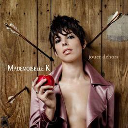 Jouer dehors [version 2] 2011 Mademoiselle K