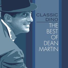 Classic Dino: The Best Of Dean Martin 2011 Dean Martin