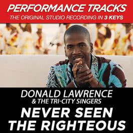 Never Seen The Righteous (Performance Tracks) - EP 2009 Donald Lawrence And The Tri-City Singers