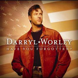 Have You Forgotten? 2003 Darryl Worley