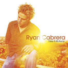 Take It All Away (Album Version) 2004 Ryan Cabrera