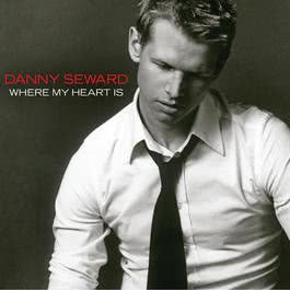 Where My Heart Is 2005 Danny Seward