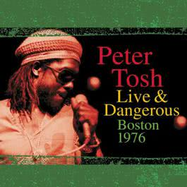 Live & Dangerous: Boston 1976 2001 Peter Tosh