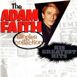 Adam Faith Singles Collection: His Greatest Hits 2008 Adam Faith