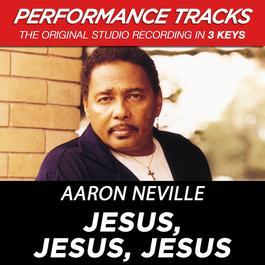 Jesus, Jesus, Jesus (Performance Tracks) - EP 2009 Aaron Neville