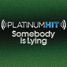 Somebody Is Lying - Single 2011 Platinum Hit Cast