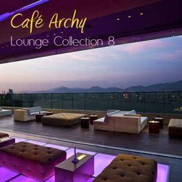 Cafe Archy: Lounge Collection 8 2011 Various Artists