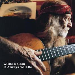 It Always Will Be 2015 Willie Nelson