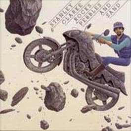 ROCKS, PEBBLES AND SAND 2008 Stanley Clarke