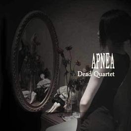 Dead Quartet 2012 Apnea
