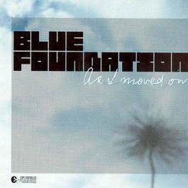 As I Moved On 2003 Blue Foundation