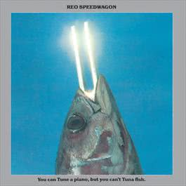 You Can Tune a Piano, But You Can't Tuna Fish 1986 REO Speedwagon