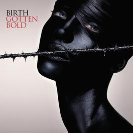 Gotten Bold 2003 Birth