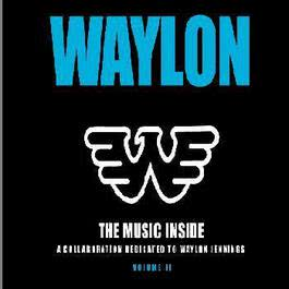 The Music Inside :A Collaboration Dedicated To Waylon Jennings,Volume II 2012 Waylon Jennings