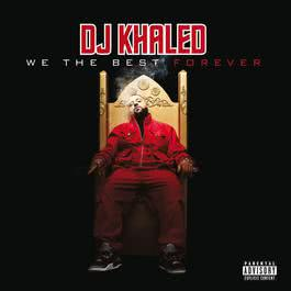 We The Best Forever 2011 DJ Khaled