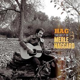 Hag: The Best Of Merle Haggard 2006 Merle Haggard