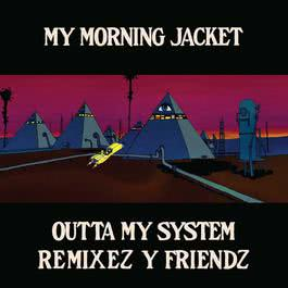 Outta My System 2012 My Morning Jacket