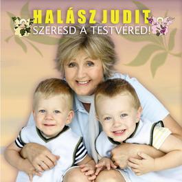 Szeresd A Testvéred! 2007 Judit Halasz