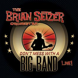 Don't Mess With A Big Band (Live) 2012 The Brian Setzer Orchestra