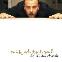 La Clé Des Chants 2007 Mick Est Tout Seul