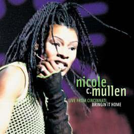 Live From Cincinnati, Bringin' It Home 2004 Nicole C. Mullen