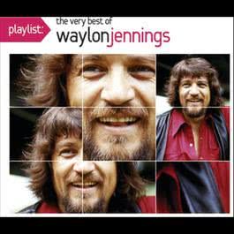 Playlist: The Very Best Of Waylon Jennings 2009 Waylon Jennings