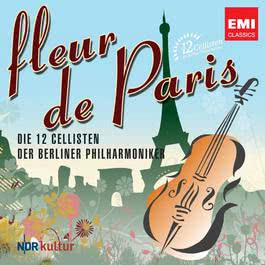 Fleur de Paris 2010 Die 12 Cellisten der Berliner Philharmoniker