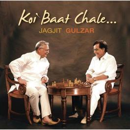 Koi Baat Chale 2006 Jagjit Singh; Gulzar