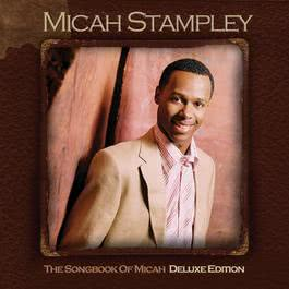 Songbook Of Micah - Deluxe Edition 2007 Micah Stampley