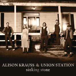 Sinking Stone 2011 Alison Krauss