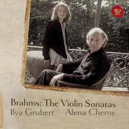 Brahms: Complete Violin Sonatas 2010 Ilya Grubert