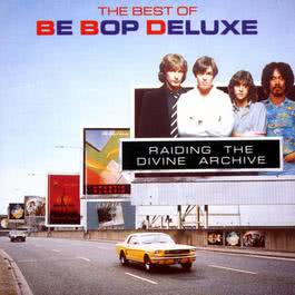 Raiding The Divine Archive: The Best Of Be Bop Deluxe 1990 Be Bop Deluxe