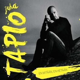 En mitään, en ketään 2011 Juha Tapio