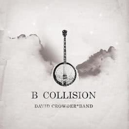 B Collision Or (B Is For Banjo), Or (B Sides), Or (Bill), Or Perhaps More Accurately (...The Eschatology Of Bluegrass) (With Bonus Track) 2006 David Crowder Band