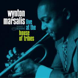 Live At The House Of Tribes 2005 Wynton Marsalis